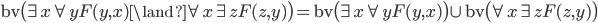 {\rm bv} \bigl( \exists x \forall y F(y, x) \land \forall x \exists z F(z, y) \bigr) = {\rm bv} \bigl( \exists x \forall y F(y, x) \bigr) \cup {\rm bv} \bigl( \forall x \exists z F(z, y) \bigr)