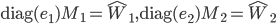 {\rm diag}(e_1) M_1 = \hat{W}_1, {\rm diag}(e_2) M_2 = \hat{W}_2