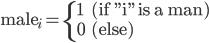 """{\rm male} _i=\left\{ \begin{array}{ll} 1 & ({\rm if """"i"""" is a man}) \\ 0 & ({\rm else}) \\ \end{array} \right."""