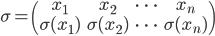 {\sigma = \left( \begin{matrix} x_1 & x_2 &\cdots &x_n \\ \sigma(x_1) &\sigma(x_2) &\cdots &\sigma(x_n) \end{matrix} \right)}