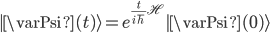 {|\varPsi(t)\rangle = e^{\frac{t}{i\hbar}\mathscr{H}}|\varPsi(0)\rangle}