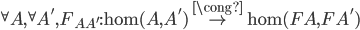 {} ^ \forall A, {} ^ \forall A', F_ {AA'} : \mathsf{hom}(A, A') \overset{\cong}{\to} \mathsf{hom}(FA, FA')