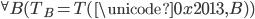 {} ^ \forall B(T _ B = T(\unicode{0x2013},B) )