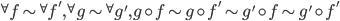 {} ^ \forall f \sim {} ^ \forall f', {} ^ \forall g \sim {} ^ \forall g', g \circ f \sim g \circ f' \sim g' \circ f \sim g' \circ f'