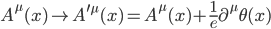 {A^{\mu}(x) \to A^{\prime\mu}(x) = A^{\mu}(x) + \frac{1}{e}\partial^{\mu}\theta(x)}