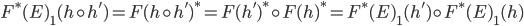 {F^{\ast}(E)}_{1}(h \circ h') = F(h \circ h')^{\ast} = F(h')^{\ast} \circ F(h)^{\ast} = {F^{\ast}(E)}_{1}(h') \circ {F^{\ast}(E)}_{1}(h)