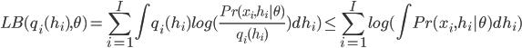 {LB(q_i(h_i), \theta) = \sum_{i=1}^I \int q_i(h_i) log(\frac{Pr(x_i,h_i|\theta)} {q_i(h_i)}) dh_i ) \le \sum_{i=1}^I log(\int Pr(x_i,h_i|\theta) dh_i )}
