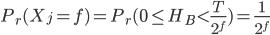 {P_r (X_j = f) = P_r (0 \leq H_B < \frac{T}{2^f}) = \frac{1}{2^f}}