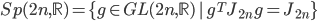 {Sp(2n,\mathbb{R}) = \{g \in GL(2n,\mathbb{R}) \,|\, g^TJ_{2n}g = J_{2n}\}}
