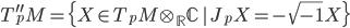 {T_p^{\prime\prime}M = \{X \in T_pM \otimes_{\mathbb{R}} \mathbb{C} \,|\, J_pX = -\sqrt{-1}X\}}