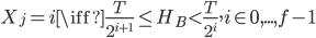 {X_{j} = i \iff \frac{T}{2^{i+1}} \leq H_{B} < \frac{T}{2^i}, i \in  0, ..., f - 1 }