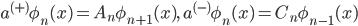 {a^{(+)}\phi_n(x) = A_n\phi_{n+1}(x),\quad a^{(-)}\phi_n(x) = C_n\phi_{n-1}(x)}