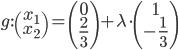 {g}:\begin{pmatrix} x_1 \\ x_2 \end{pmatrix} = \begin{pmatrix} {0} \\ {\color{red}\frac{2}{3}} \end{pmatrix} + \lambda \cdot \begin{pmatrix} {1} \\ {\color{red}- \frac{1}{3}} \end{pmatrix}