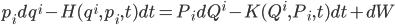 {p_idq^i - H(q^i,p_i,t)dt = P_idQ^i - K(Q^i,P_i,t)dt + dW}