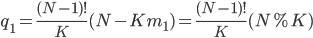 {q_1 = \frac{(N-1)!}{K}(N - Km_1) = \frac{(N-1)!}{K}(N \% K)}