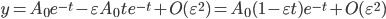 {y = A_0e^{-t} - \varepsilon A_0te^{-t} + O(\varepsilon^2) = A_0(1 - \varepsilon t)e^{-t} + O(\varepsilon^2)}