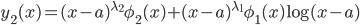 {y_2(x) = (x - a)^{\lambda_2}\phi_2(x) + (x - a)^{\lambda_1}\phi_1(x)\log(x - a)}