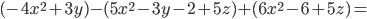 (-4x^{2}+3y)-(5x^{2}-3y-2+5z)+(6x^{2}-6+5z)=