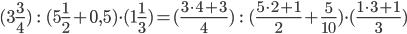 (3\frac{3}{{4}}) \ \ \ : \ \ \ (5\frac{1}{{2}}+ 0,5) \cdot (1\frac{1}{{3}} )= (\frac{3\cdot 4+3}{{4}}) \ \ \ : \ \ \ (\frac{5\cdot 2+1}{{2}}+ \frac{5}{10}) \cdot (\frac{1\cdot 3+1}{{3}})