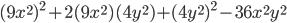 (9x ^{2})^{2}+2(9 x^{2})( 4y^{2})+ (4y^{2})^{2}-36 x^{2}y ^{2}