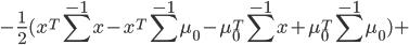 - frac {1}{2} (x^T sum^{-1} x - x^T sum^{-1} mu_0 - mu_0^T sum^{-1}x + mu_0^T sum^{-1} mu_0) +