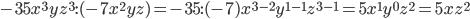 -35x^{3}y z^{3} :(-7x^{2}y z)=-35:(-7)x^{3-2}y^{1-1} z^{3-1}=5x^{1}y^{0} z^{2}=5x z^{2}