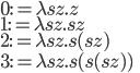 0 := \lambda sz. z \\ 1 := \lambda sz. sz \\ 2 := \lambda sz. s(sz) \\ 3 := \lambda sz. s(s(sz))