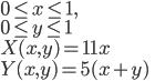 0 \leq x \leq 1, \\ 0 \leq y \leq 1 \\ X(x,y) = 11x \\ Y(x,y) = 5(x+y)