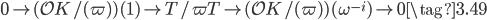 0 \rightarrow (\mathcal{O}_\mathcal{K}/(\varpi))(\mathbf{1}) \rightarrow T/\varpi T \rightarrow (\mathcal{O}_\mathcal{K}/(\varpi))(\omega^{-i}) \rightarrow 0 \tag{3.49}