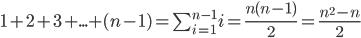 1 + 2+ 3 + ... + (n-1) = \sum_{i=1}^{n-1} i = \frac{n(n-1)}{2} = \frac{n^2-n}{2}