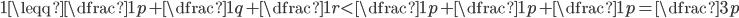 1 \leqq\dfrac{1}{p}+\dfrac{1}{q}+\dfrac{1}{r}<\dfrac{1}{p}+\dfrac{1}{p}+\dfrac{1}{p}=\dfrac{3}{p}