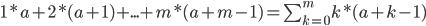 1*a + 2*(a+1) + ... + m*(a+m-1) = \sum_{k=0}^m k*(a+k-1)