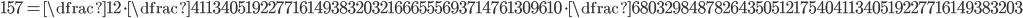 157=\dfrac{1}{2}\cdot \dfrac{411340519227716149383203}{21666555693714761309610}\cdot \dfrac{6803298487826435051217540}{411340519227716149383203}