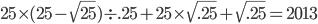 25 \times (25 - \sqrt{25}) \div .25 + 25 \times \sqrt{.25} + \sqrt{.25} = 2013