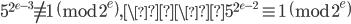 5^{2^{e-3}} \not \equiv 1 \pmod{2^e}, \\5^{2^{e-2}} \equiv 1 \pmod{2^e}