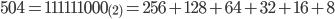 504 = 111111000_{(2)} = 256 + 128 + 64 + 32 + 16 + 8