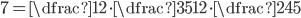 7=\dfrac{1}{2}\cdot \dfrac{35}{12}\cdot \dfrac{24}{5}