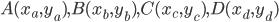 A(x_a, y_a), B(x_b, y_b), C(x_c, y_c), D(x_d, y_d)