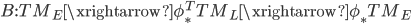 B: TM_E \xrightarrow{\phi_*^T} TM_L \xrightarrow{\phi_*} TM_E