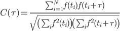 C(\tau)=\frac{\sum_{i=1}^N f(t_i)f(t_i+\tau)}{\sqrt{\left ( \sum_i f^2(t_i) \right ) \left (\sum_i f^2(t_i+\tau) \right )}}