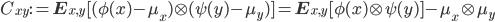 C_{xy} := \mathbf{E}_{x,y}[ (\phi(x) - \mu_x) \otimes ( \psi(y) - \mu_y ) ] = \mathbf{E}_{x,y} [ \phi(x) \otimes \psi(y) ] - \mu_x \otimes \mu_y