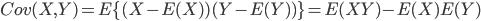 Cov(X, Y) = E \{ (X - E(X)) (Y-E(Y))  \}  =  E(XY) - E(X)E(Y)