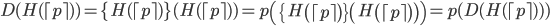 D(H(\lceil p \rceil)) = \{ H(\lceil p \rceil) \}(H(\lceil p \rceil)) = p\left(\{H \left(\lceil p \rceil \right)\}\left(H \left(\lceil p \rceil\right)\right)\right)=p(D(H(\lceil p \rceil)))