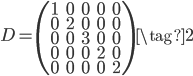 D=\left(\begin{array}{ccccc}1&0&0&0&0\\0&2&0&0&0\\0&0&3&0&0\\0&0&0&2&0\\0&0&0&0&2\end{array}\right) \tag{2}