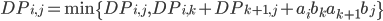 DP_{i,j} = \min \{ DP_{i, j}, DP_{i, k} + DP_{k+1, j} + a_i b_k a_{k+1} b_j \}