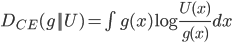 D_{CE}(g||U) = \int g(x)\log \frac{U(x)}{g(x)}dx
