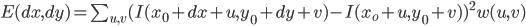 E(dx, dy) = \sum_{u, v} (I(x_0+dx+u, y_0+dy+v) - I(x_o+u, y_0+v))^2 w(u, v)