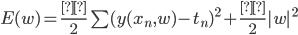 E(w)={\frac {β}{2}}\sum (y(x_n,w) - t_n)^2 + \frac{α}{2}|w|^2