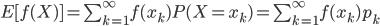 E[f(X) ]=\sum_{k=1}^\infty f(x_k) P (X = x_k) = \sum_{k=1}^\infty f(x_k) p_k