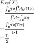 E_{xy}(X) \\ = \frac{ \int_{0}^{1} dx \int_{0}^{1} dy (11x) }{ \int_{0}^{1} dx \int_{0}^{1} dy } \\ = \frac{ \int_{0}^{1} dx (11x) }{ 1 \cdot 1 } \\ = \frac{11}{2}
